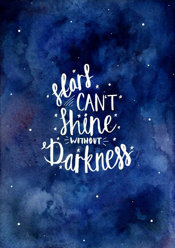 Stars Cant Shine Without Darkness A Stunning Watercolour Print Thatcan Be Hung In Any Room To Provide Some Motivational Support On Each View