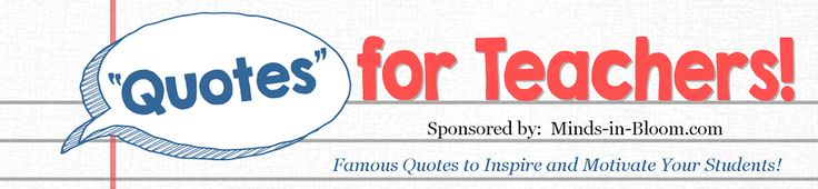 """""""Quotes"""" for Teachers - updates routinely, classroom friendly quotes"""