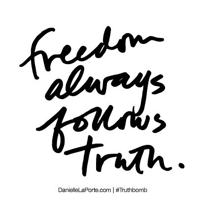 Freedom always follows truth. Subscribe: DanielleLaPorte.com #Truthbomb #Words #Quotes