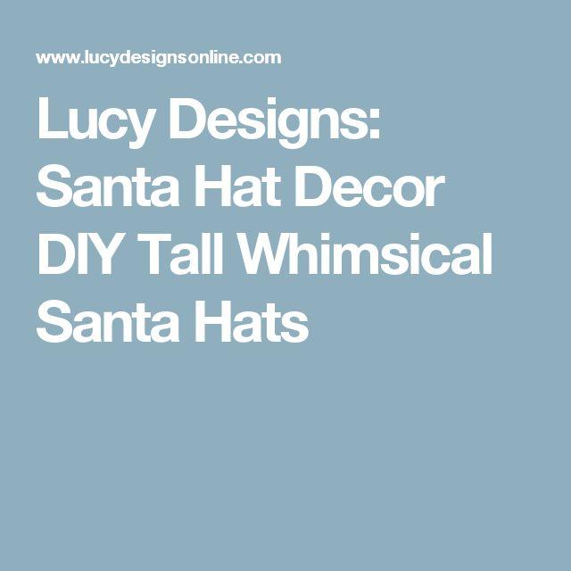 Lucy Designs: Santa Hat Decor DIY Tall Whimsical Santa Hats