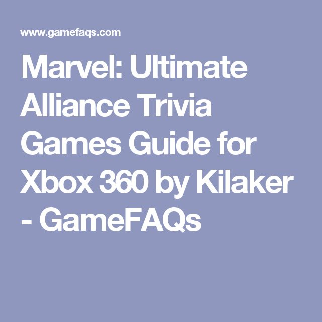 Marvel: Ultimate Alliance Trivia Games Guide for Xbox 360 by Kilaker - GameFAQs