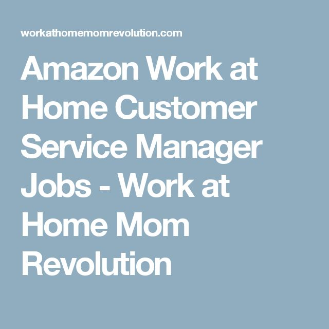 Amazon Work at Home Customer Service Manager Jobs - Work at Home Mom Revolution