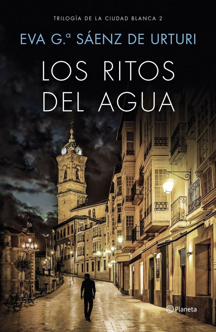 Los ritos del agua, de Eva García Saénz de Urturi. Déjate atrapar por la esperada segunda partede la Trilogía de la Ciudad Blanca