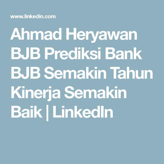 Ahmad Heryawan BJB Prediksi Bank BJB Semakin Tahun Kinerja Semakin Baik | LinkedIn