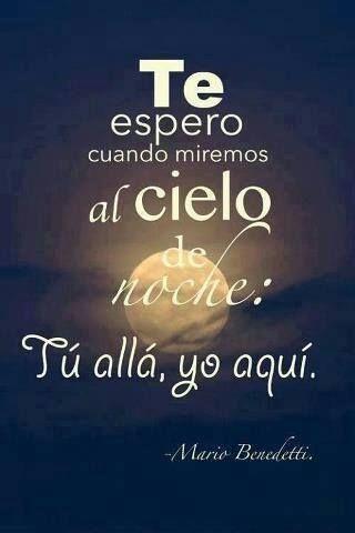 I wait for you until we see the night sky: You there, I here. Te espero cuando miremos al cielo de noche: Tú allá, yo aquí.