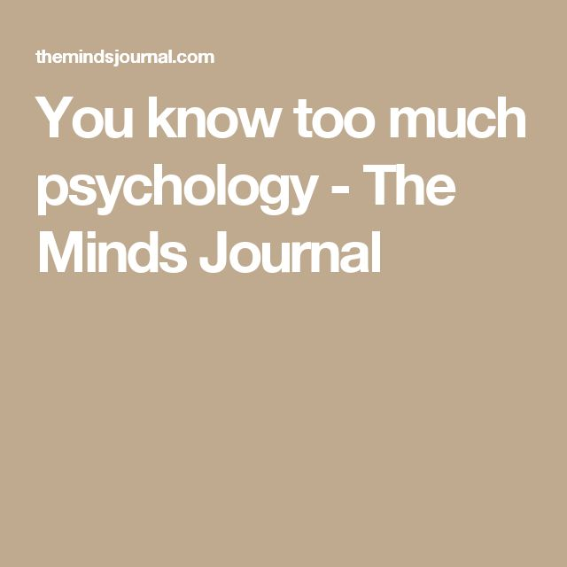 You know too much psychology - The Minds Journal
