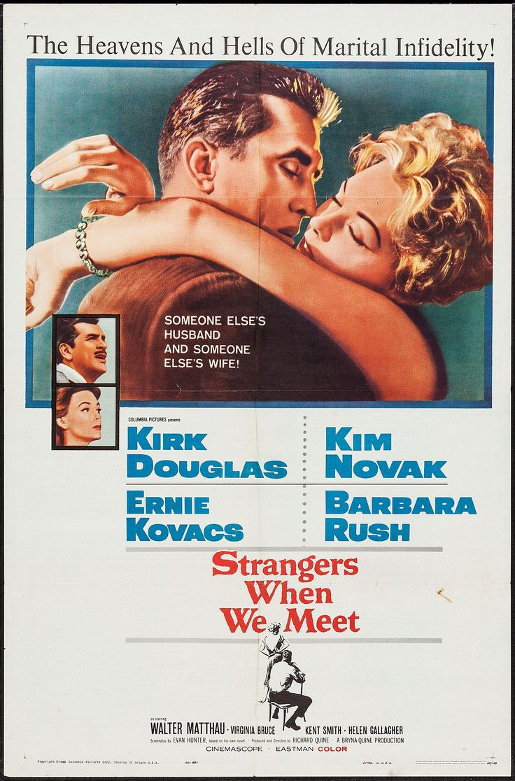 Strangers When We Meet (1960) Stars: Kirk Douglas, Kim Novak, Ernie Kovacs, Barbara Rush, Walter Matthau, Virginia Bruce ~ Director: Richard Quine