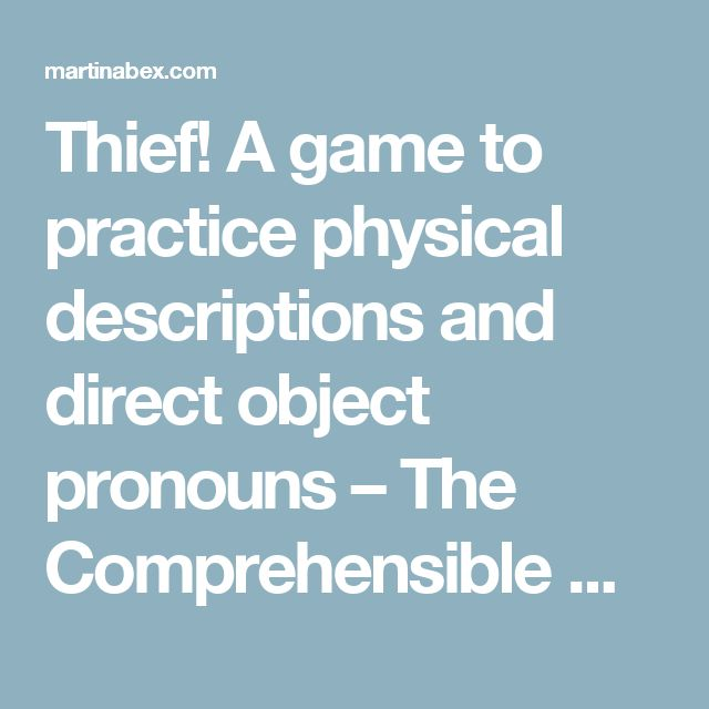 Thief! A game to practice physical descriptions and direct object pronouns – The Comprehensible Classroom
