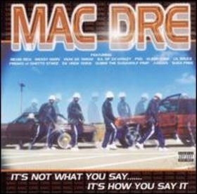 mac dre albums - its not what you say but how you say it