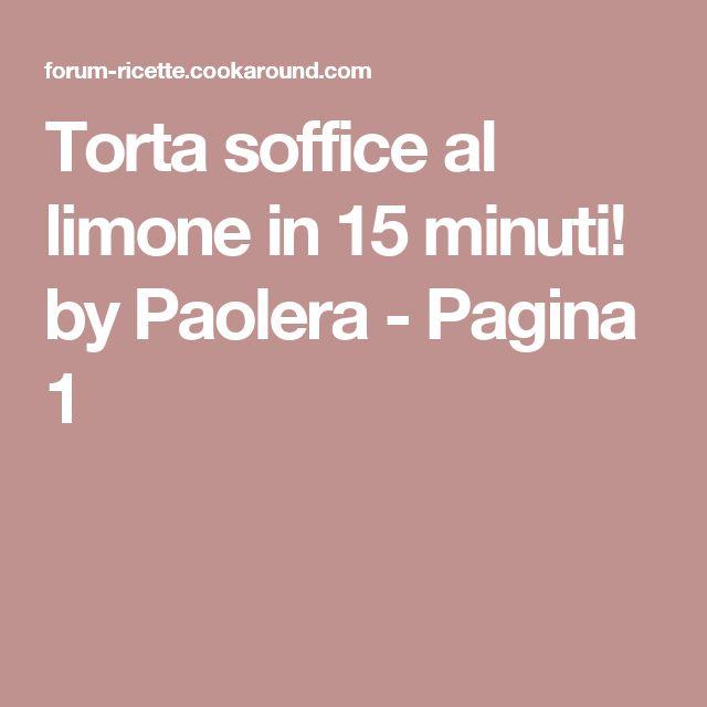 Torta soffice al limone in 15 minuti! by Paolera - Pagina 1