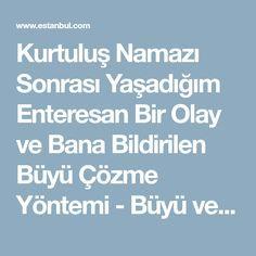 Kurtuluş Namazı Sonrası Yaşadığım Enteresan Bir Olay ve Bana Bildirilen Büyü Çözme Yöntemi - Büyü ve Nazar İçin Dualar - Estanbul.com