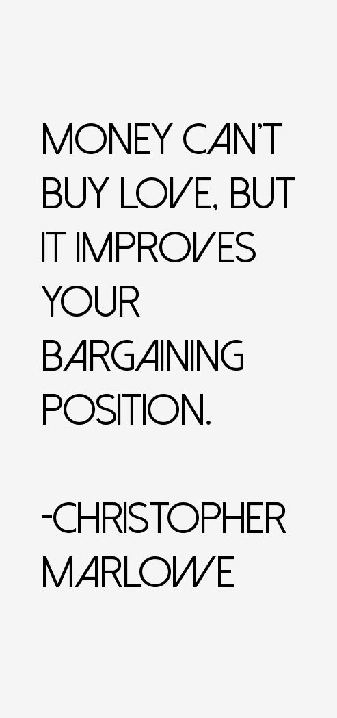"""""""Money can't buy love"""" – Christopher Marlowe - More at: http://quotespictures.net/21359/money-cant-buy-love-christopher-marlowe"""
