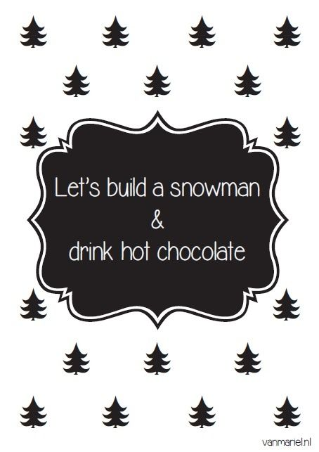 Let's build a snowman & drink hot chocolate