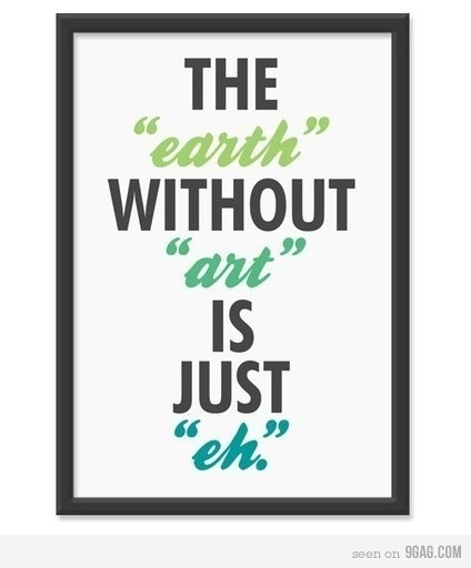 : Art Quotes, Wisdom, Truths, So True, Street Signs, Earth, Art Is, True Stories, Art Rooms
