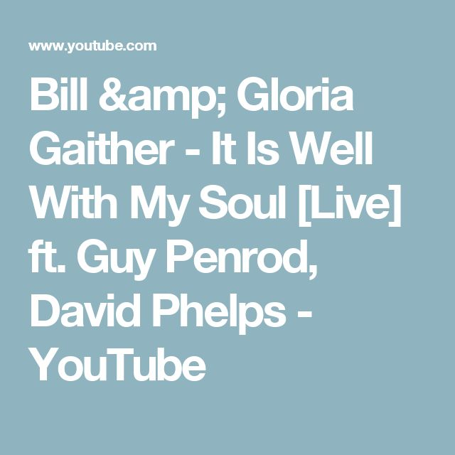 Bill & Gloria Gaither - It Is Well With My Soul [Live] ft. Guy Penrod, David Phelps - YouTube