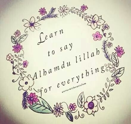 learn to say alhamdulillah for everything islamic quotes