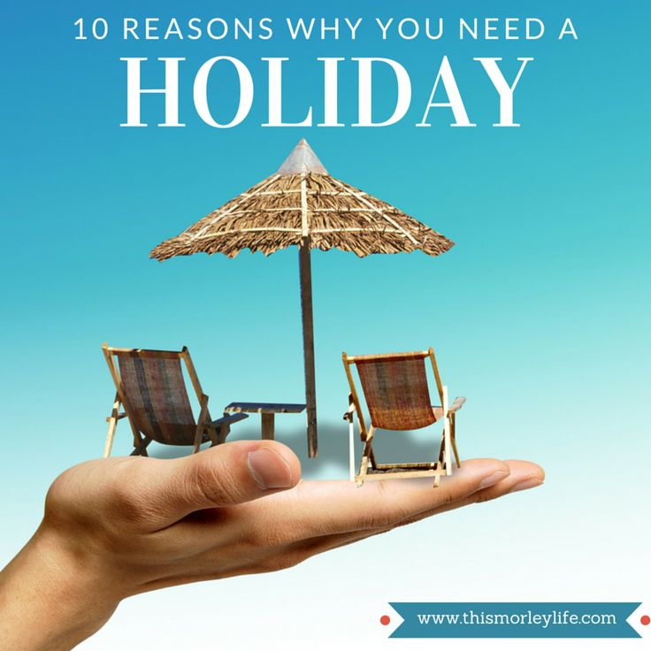 10 Reasons Why You Need a Holiday