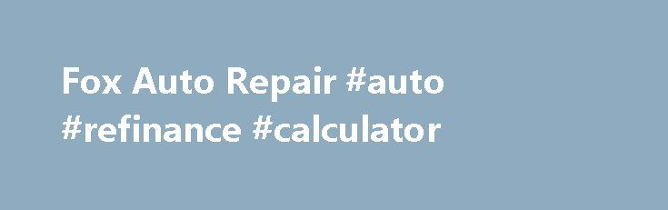 Fox Auto Repair #auto #refinance #calculator http://malaysia.remmont.com/fox-auto-repair-auto-refinance-calculator/  #fox auto # NO PLACE QUITE LIKE US – Fox Auto Service is the premier auto repair facility in the Concho Valley. We are family owned and operated since 1957. We will show you our honest approach to repairing your vehicle. You will leave knowing that your vehicle was serviced by the best. In fact, our technicians have been a part of our family for at least 7 years! PROBLEMS…