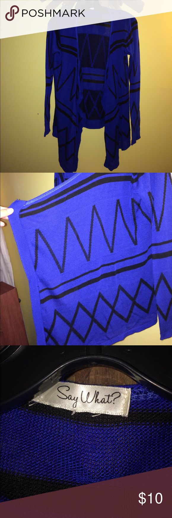 Blue duster sweater Royal blue with black geometric design. Cute and comfy. Lightweight and great for cool spring nights by the fire! Excellent condition. Say What? Sweaters