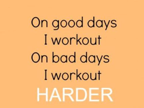 On bad days I work out harder!