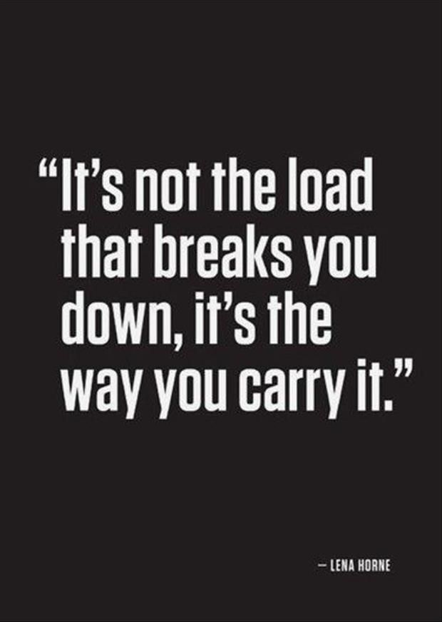 """""""It's not the load that breaks you down, it's the way you carry it."""" #inspiration #levo"""