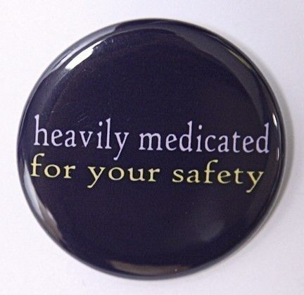 Heavily Medicated For Your Safety - Button Pinback Badge 1 1/2 inch on Etsy, $1.50