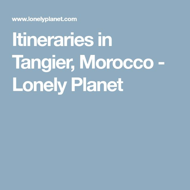 Itineraries in Tangier, Morocco - Lonely Planet