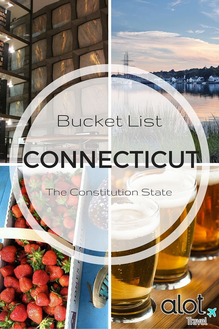 Here's our bucket list of must-see attractions as you pass through the Connecticut, the Constitution State.