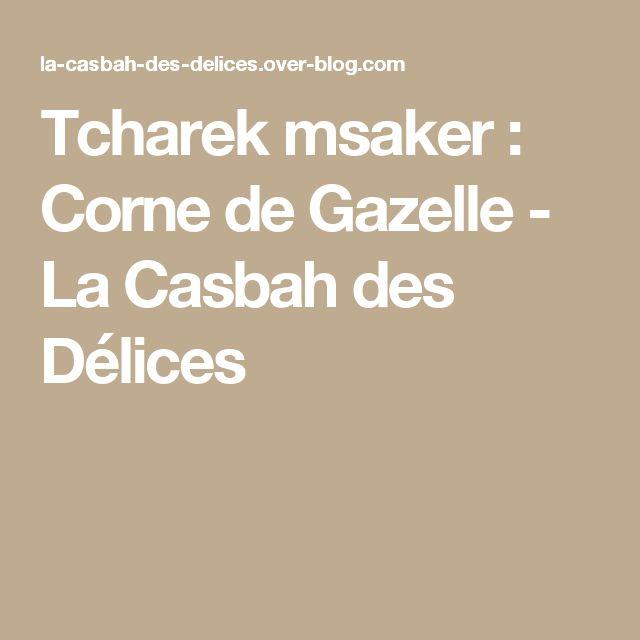 Tcharek msaker : Corne de Gazelle - La Casbah des Délices