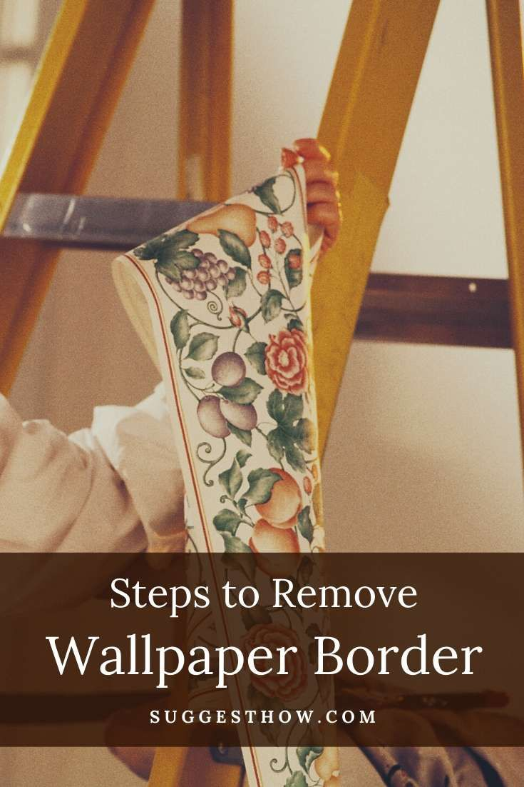 How To Remove Wallpaper Border 6 Steps To Follow Removable Wallpaper Wallpaper Border Removing Old Wallpaper