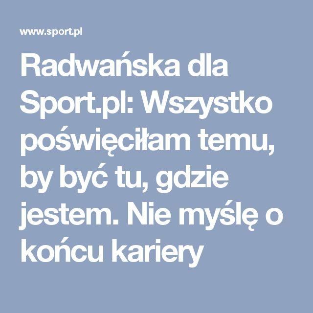 Radwańska dla Sport.pl: Wszystko poświęciłam temu, by być tu, gdzie jestem. Nie myślę o końcu kariery