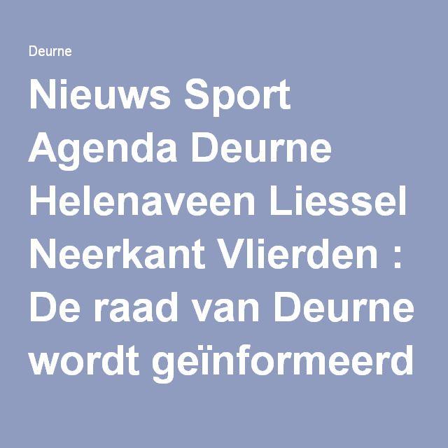 Nieuws Sport Agenda Deurne Helenaveen Liessel Neerkant Vlierden : De raad van Deurne wordt geïnformeerd 14