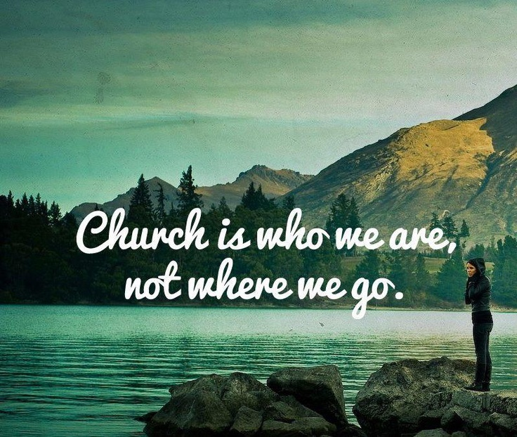 Church is who we are, not where we go. Jesus Pinterest
