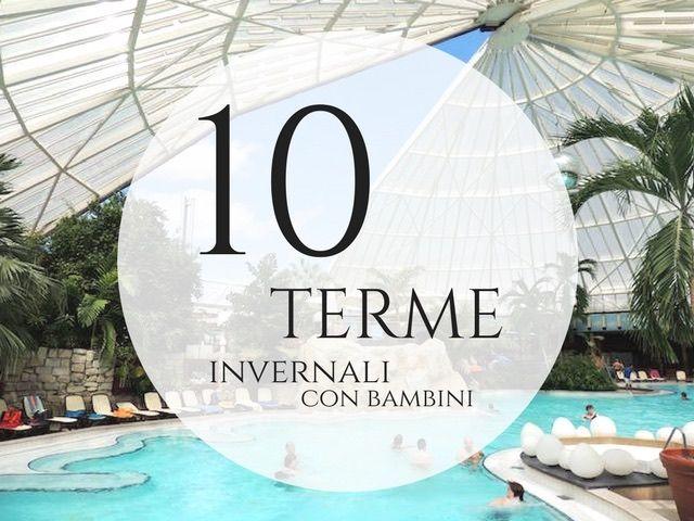 Dieci terme invernali con bambini in Italia e all'estero, 10 destinazioni per una o più giornate straordinarie, acqua riscaldata, piscine, idromassaggi