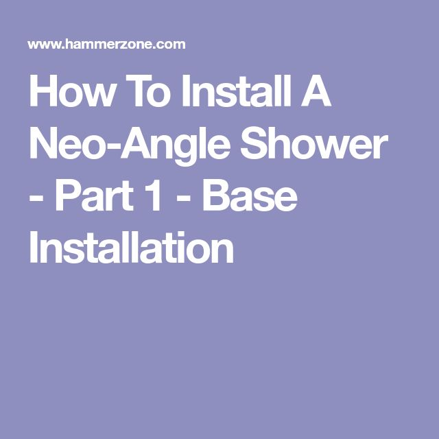 How To Install A Neo-Angle Shower - Part 1 - Base Installation