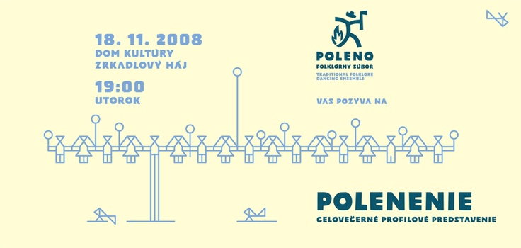 First use of Poleno Typeface was for the Traditional Slovak dancing Ensemble with the same name Poleno.