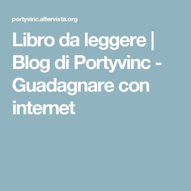 Libro da leggere | Blog di Portyvinc - Guadagnare con internet