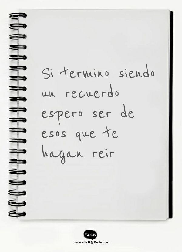 Si termino siendo un recuerdo espero ser de esos que te hagan reir - #frases #amor #recuerdos