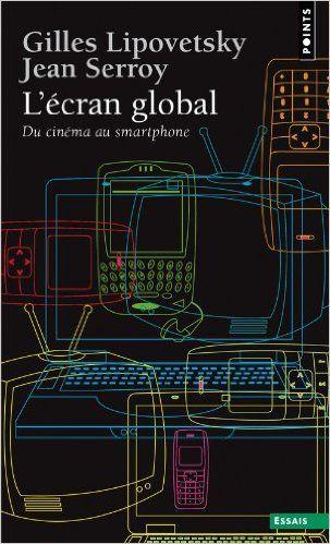 L'écran global : Du cinéma au smartphone - Gilles Lipovetsky