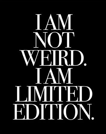 """I am not weird. I am limited edition."" Wisdom quotes and inspirational quotes. These words of wisdom can be helpful to qive you strength, bring wisdom into your life and to create more love. For more great inspiration follow us at 1StrongWoman."