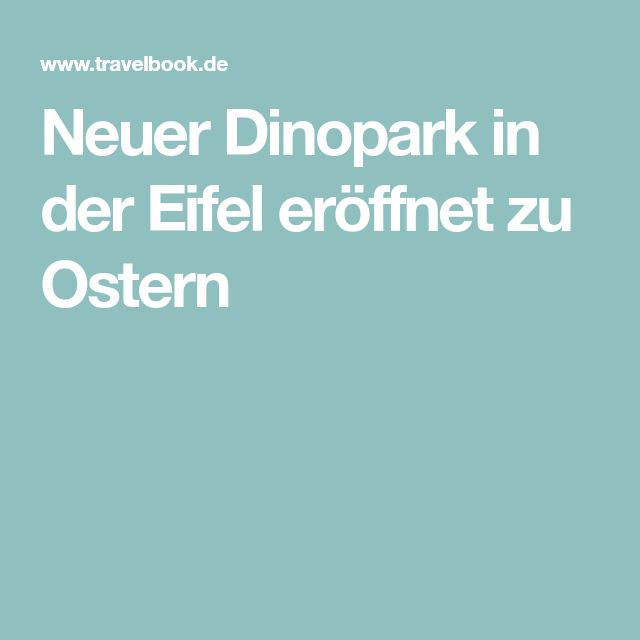 Neuer Dinopark in der Eifel eröffnet zu Ostern