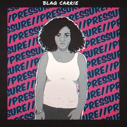 Blaq Carrie - Pressure (nu single)