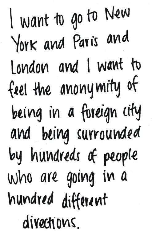 I want to go to New York and Paris and London and I want to feel the anonymity o