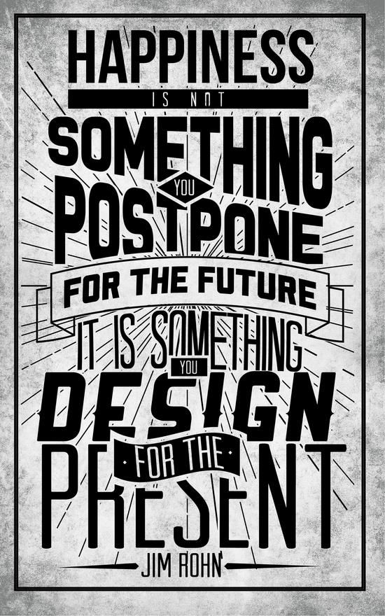 Happiness is not something you postpone for the future word art print poster black white motivational