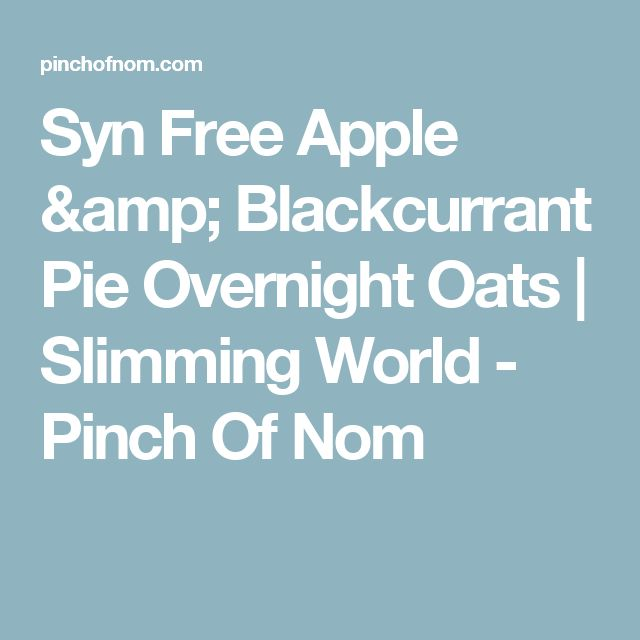 Syn Free Apple & Blackcurrant Pie Overnight Oats | Slimming World - Pinch Of Nom