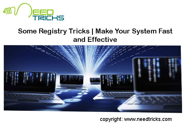 Slow computer, Laptop or any system make our Life worse. Due to this even we face slow internet speed. But do you know that there are few FREE things that you could do it yourself to improve these. In this blog we would tell you Some Registry Tricks | Make Your System Fast and Effective.