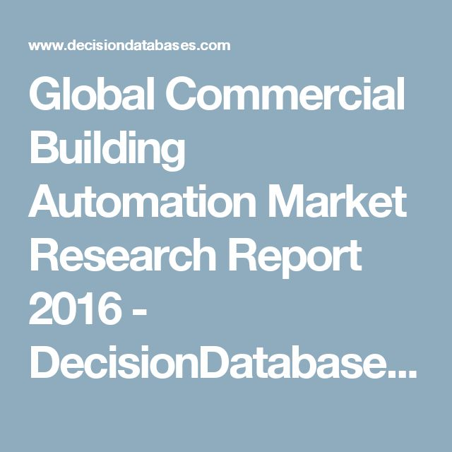 Global Commercial Building Automation Market Research Report 2016 - DecisionDatabases.com