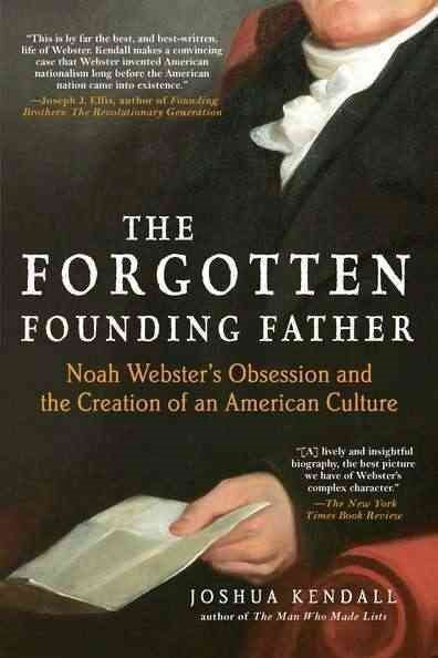 NEW Forgotten Founding Father : Noah Webster's Obsession and the Creation of an
