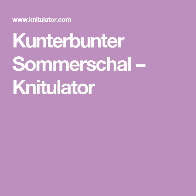 Kunterbunter Sommerschal – Knitulator