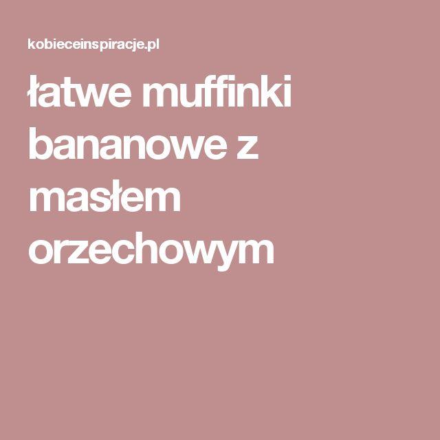łatwe muffinki bananowe z masłem orzechowym